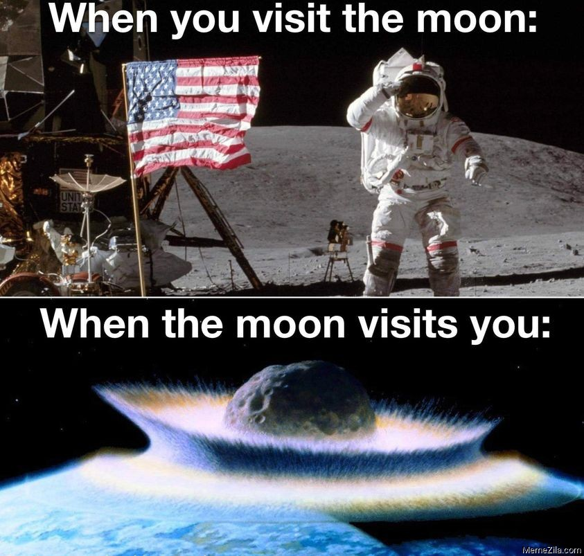 When-you-visit-the-moon-When-the-moon-visits-you-meme-7005.jpg